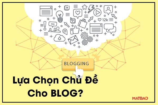 Cách Lựa Chọn Chủ Đề Phù Hợp Cho Blog